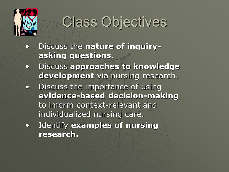 Class Objectives Discuss the nature of inquiry-asking questions.