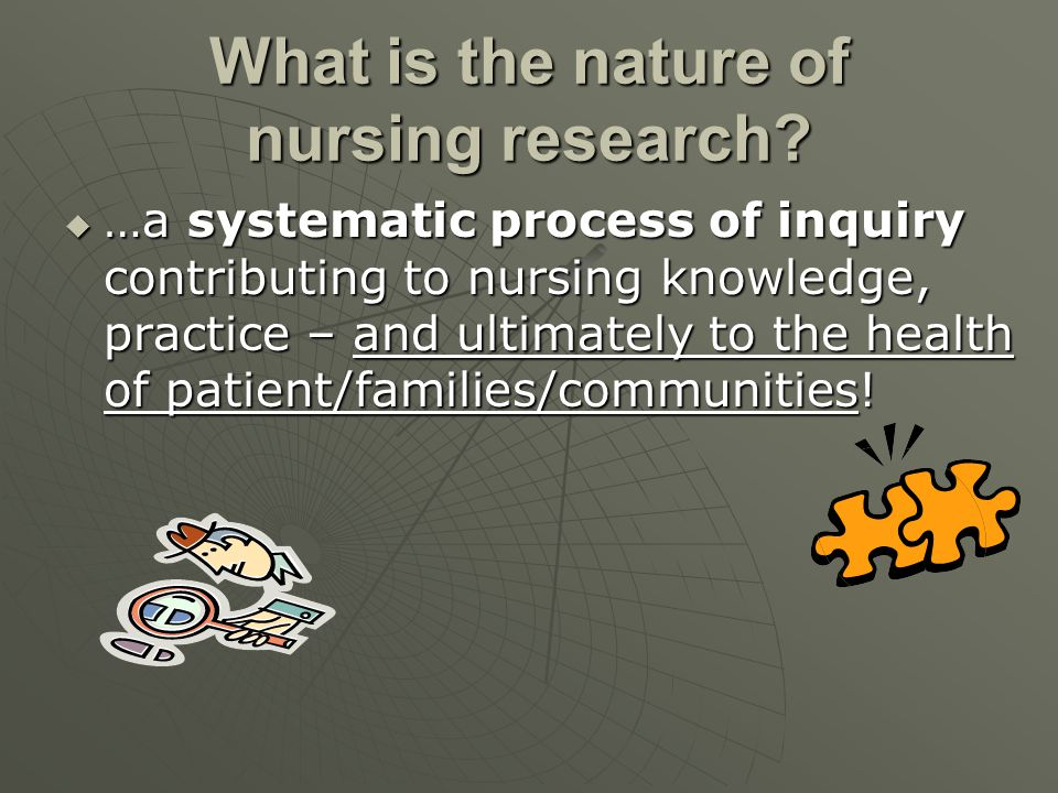 What is the nature of nursing research