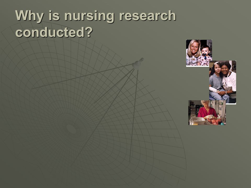 Why is nursing research conducted