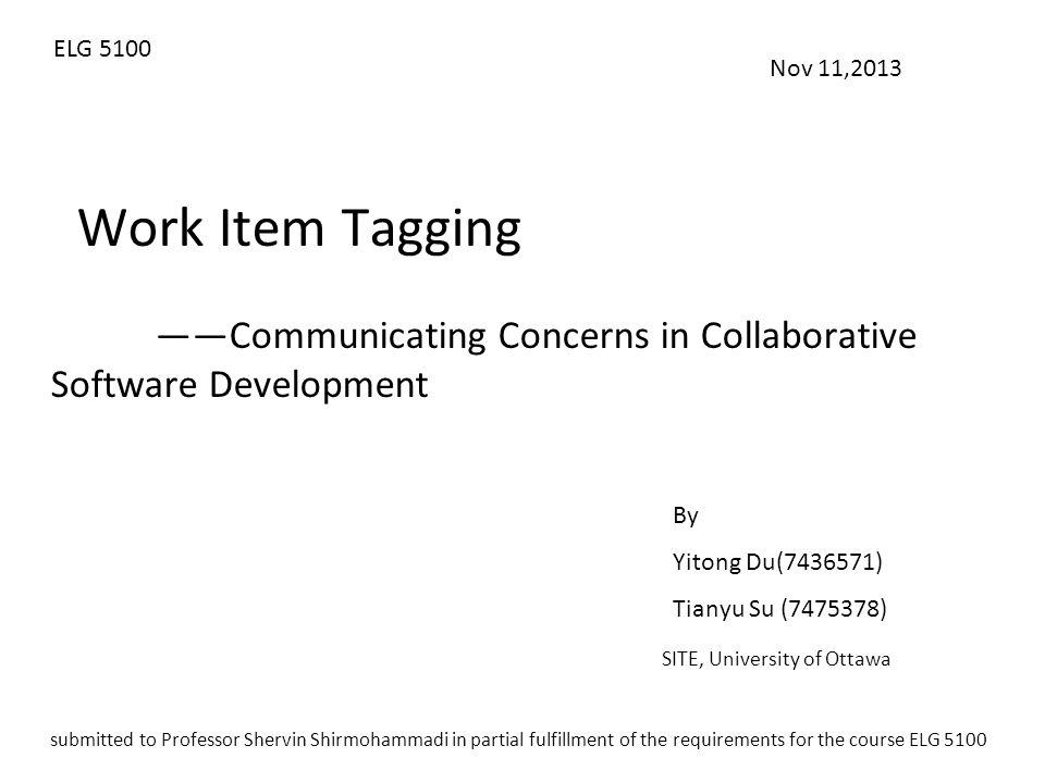 ELG 5100 Nov 11,2013. Work Item Tagging. ——Communicating Concerns in Collaborative Software Development.