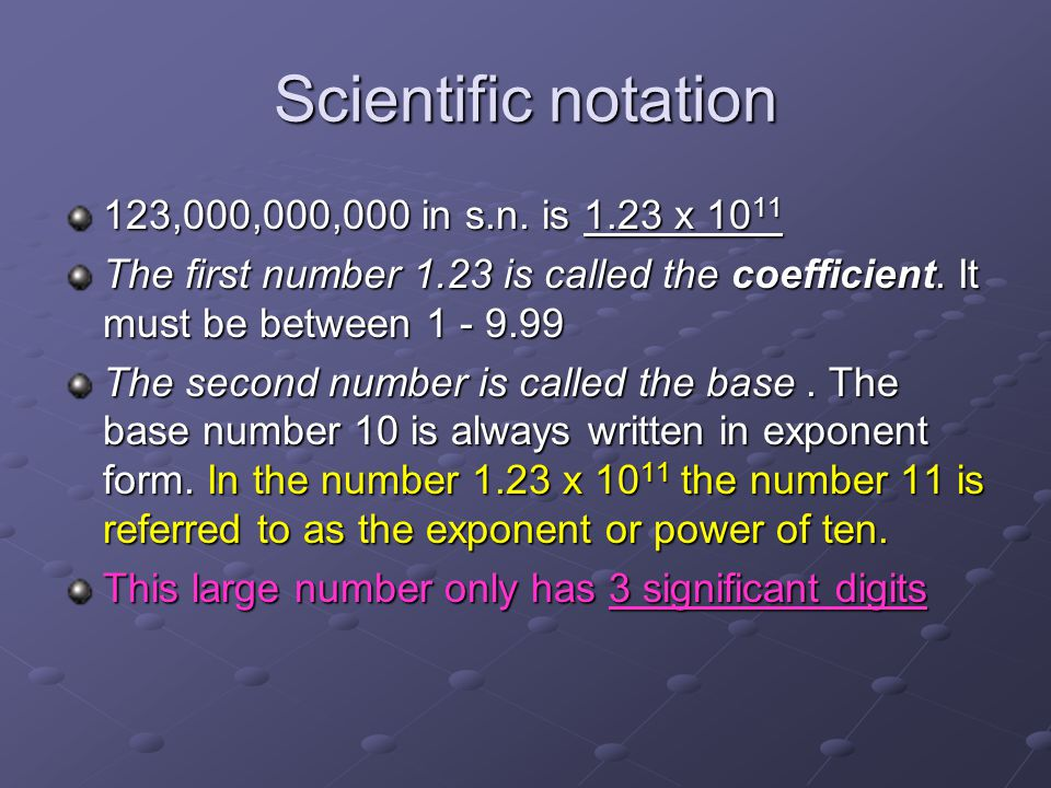 Scientific notation 123,000,000,000 in s.n. is 1.23 x 1011