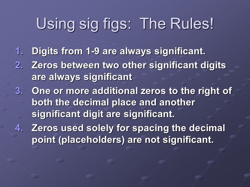 Using sig figs: The Rules!