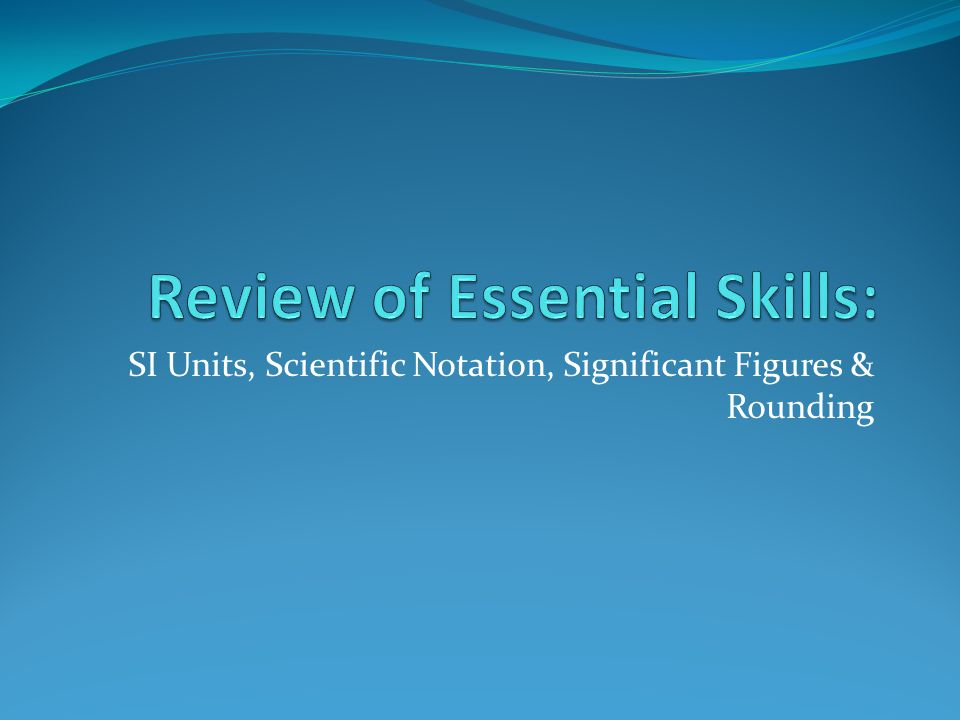 Review of Essential Skills: