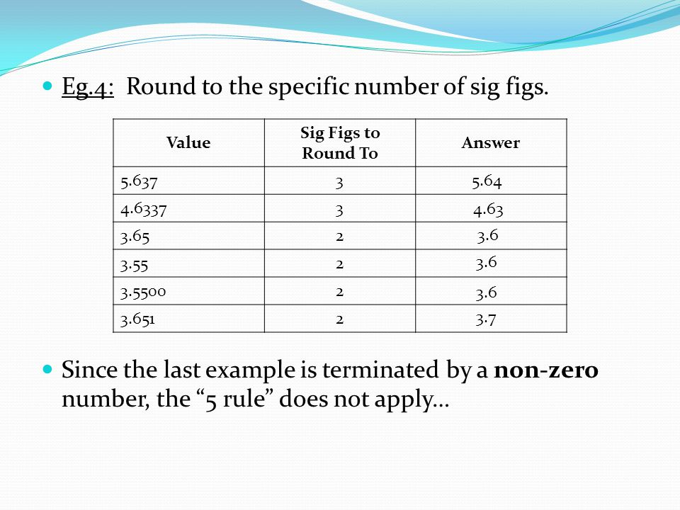 Eg.4: Round to the specific number of sig figs.