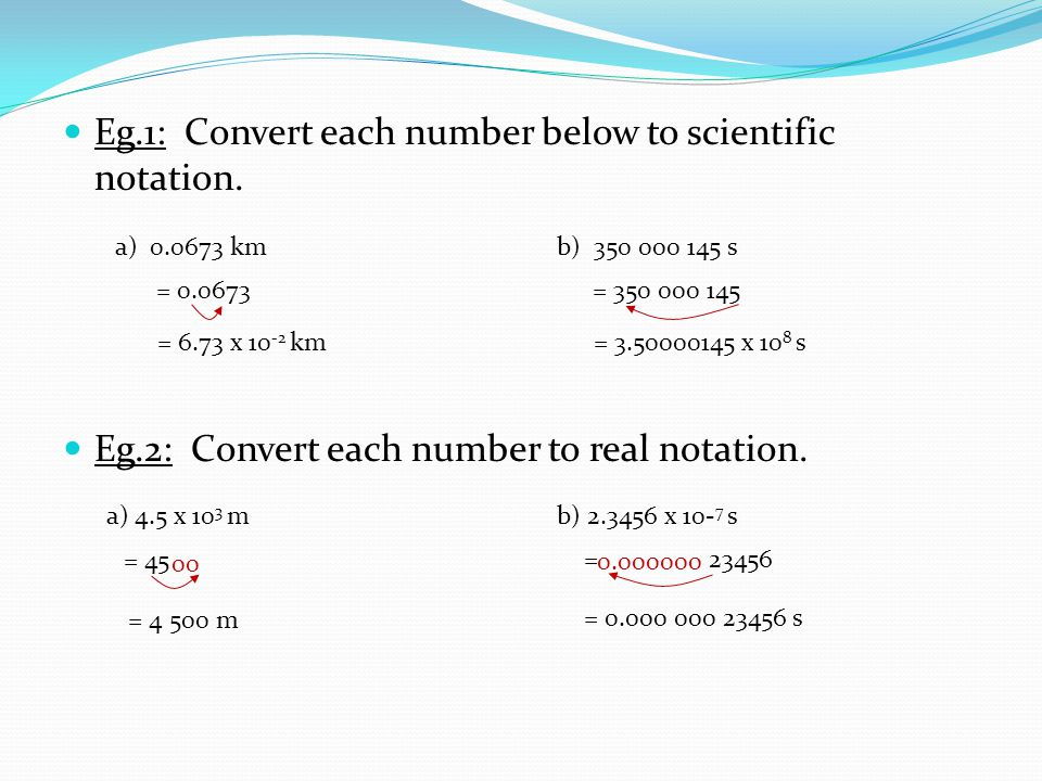 Eg.1: Convert each number below to scientific notation.