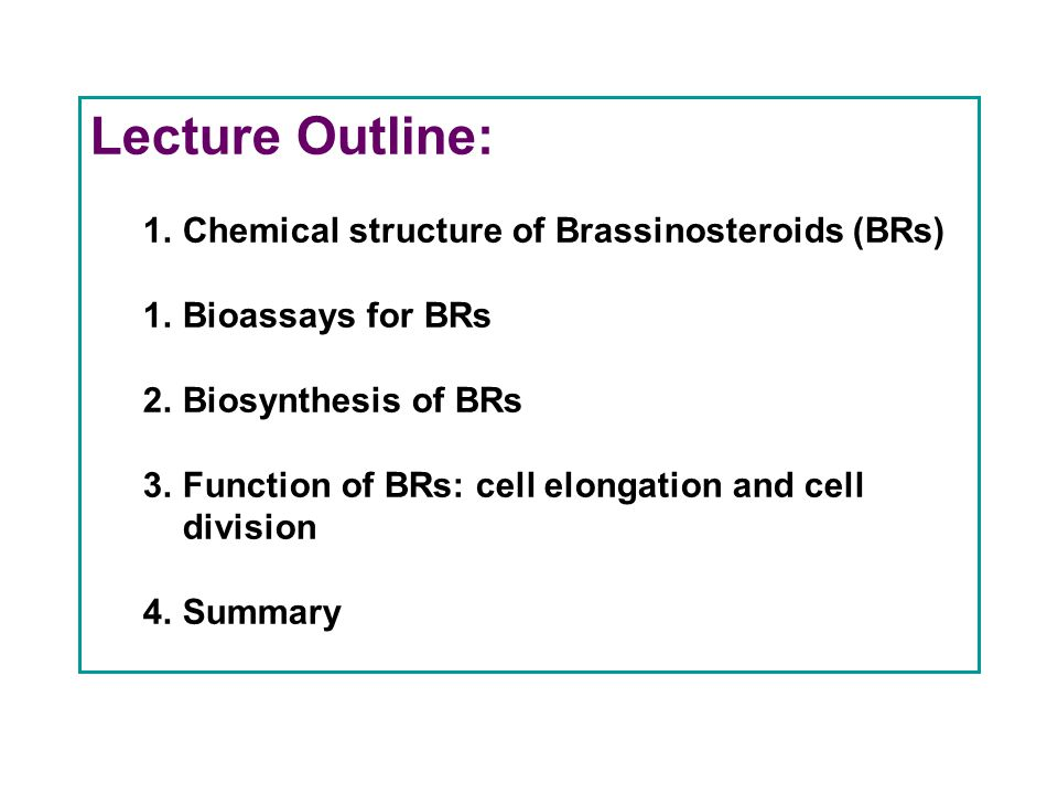 Lecture Outline: Chemical structure of Brassinosteroids (BRs)