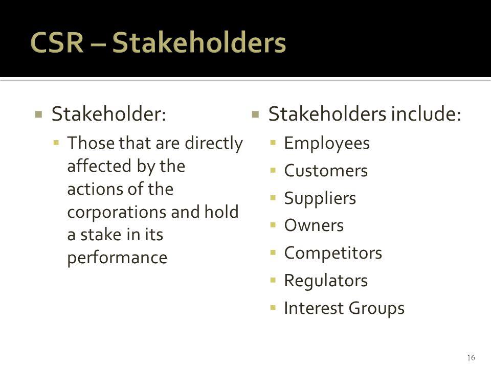 CSR – Stakeholders Stakeholder: Stakeholders include: