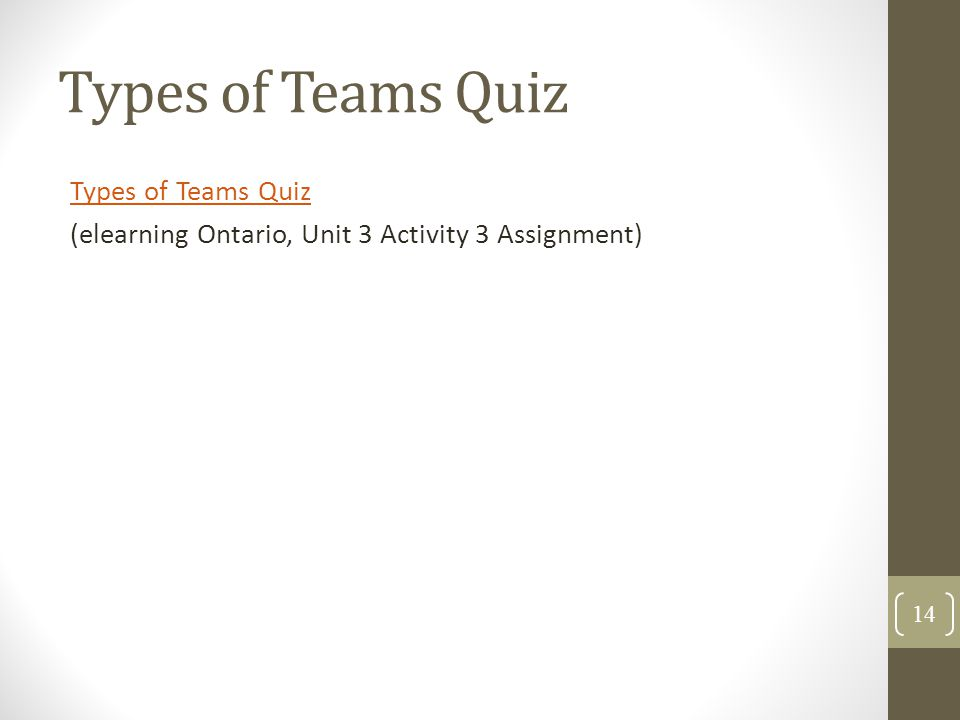 Types of Teams Quiz Types of Teams Quiz (elearning Ontario, Unit 3 Activity 3 Assignment)