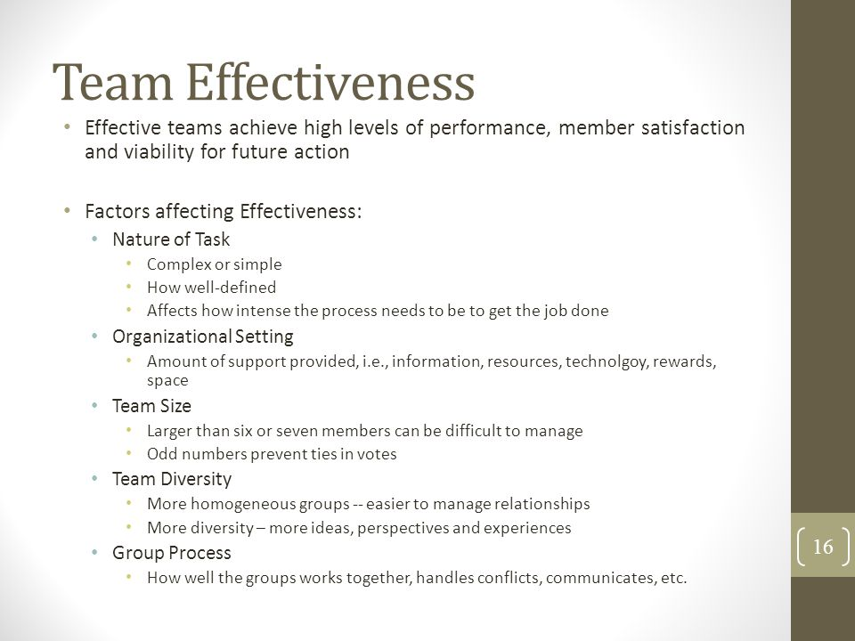 Team Effectiveness Effective teams achieve high levels of performance, member satisfaction and viability for future action.