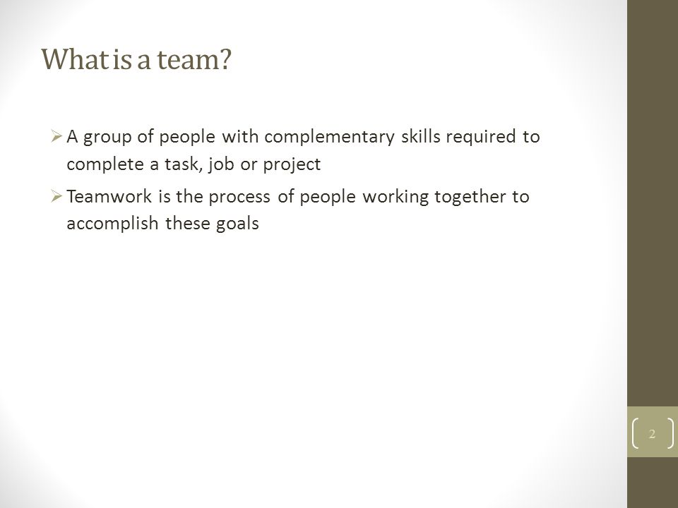 What is a team A group of people with complementary skills required to complete a task, job or project.