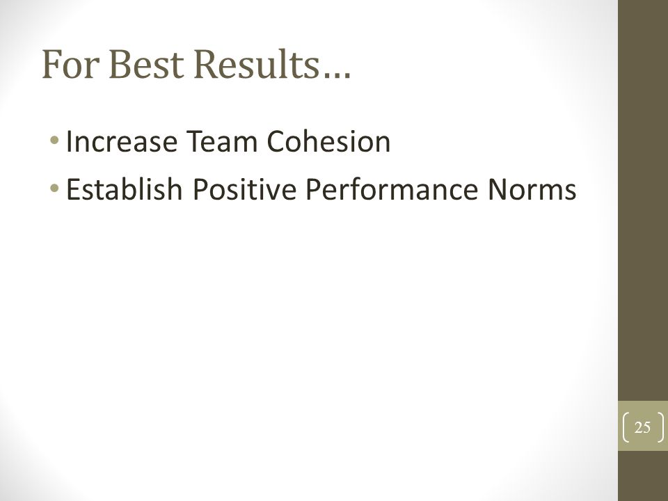 For Best Results… Increase Team Cohesion