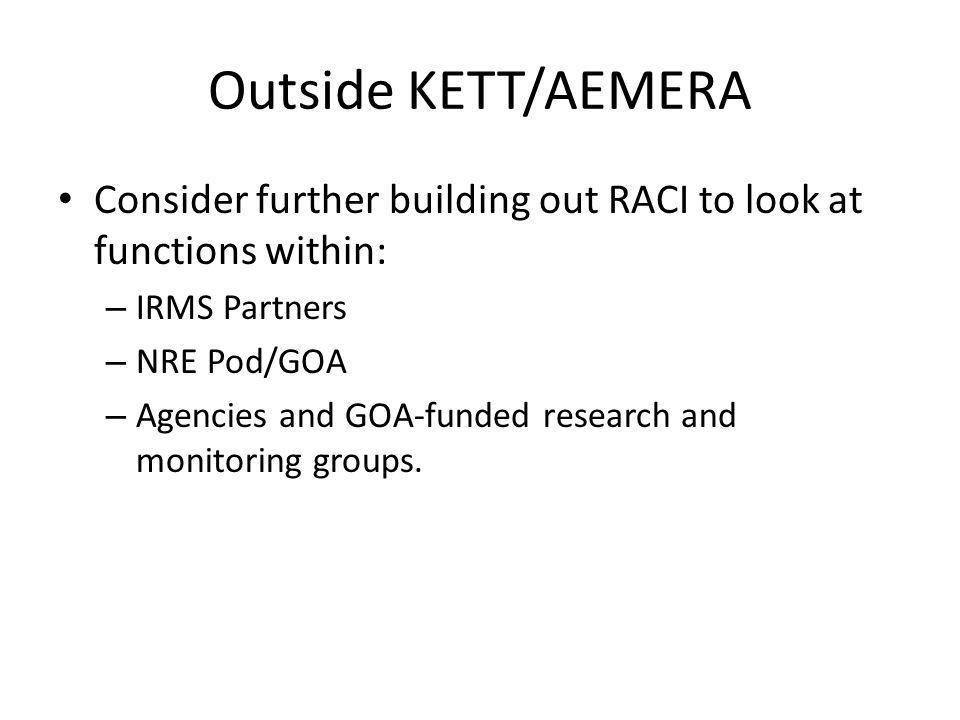 Outside KETT/AEMERA Consider further building out RACI to look at functions within: IRMS Partners.