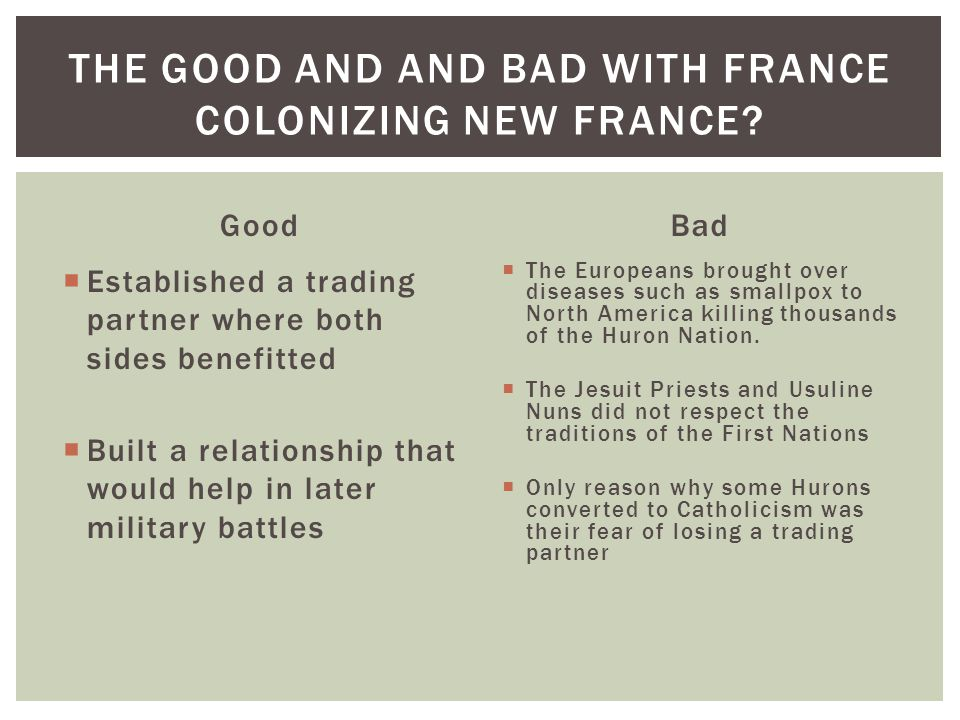 The good and and Bad with France colonizing New FRANCE