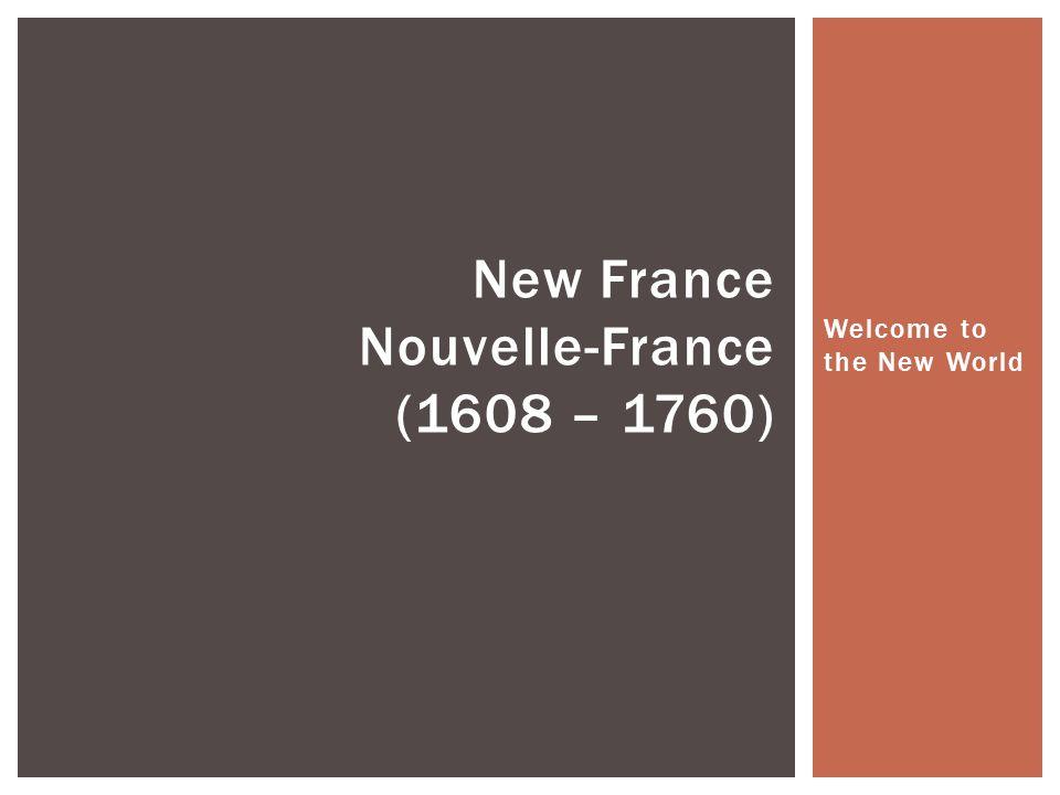 New France Nouvelle-France (1608 – 1760)