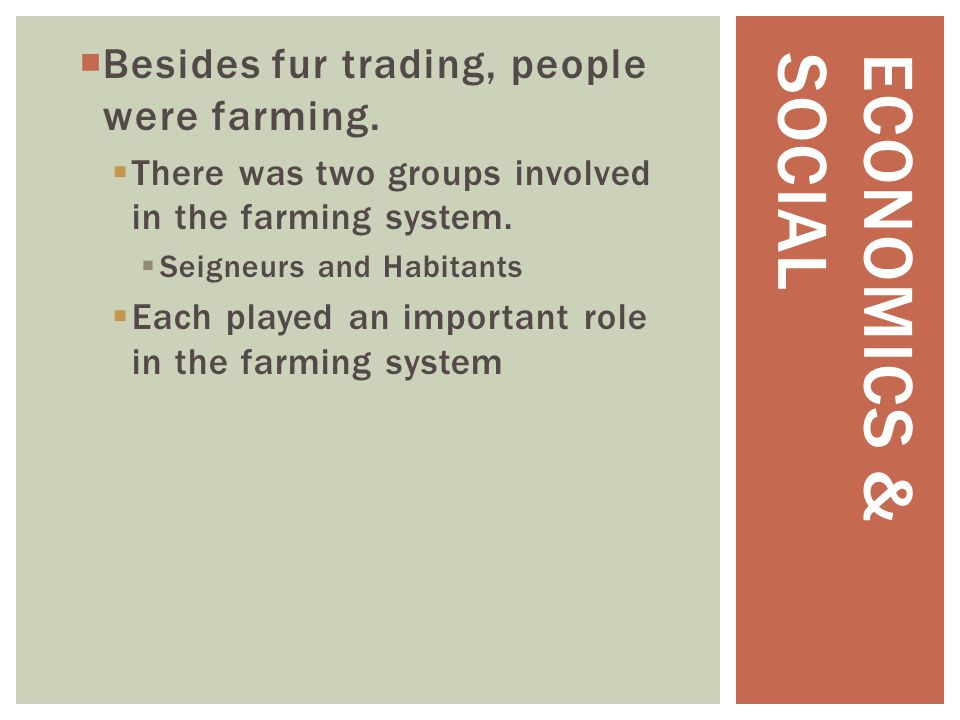 Economics & Social Besides fur trading, people were farming.