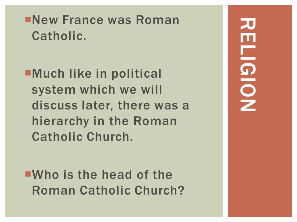 Religion New France was Roman Catholic.