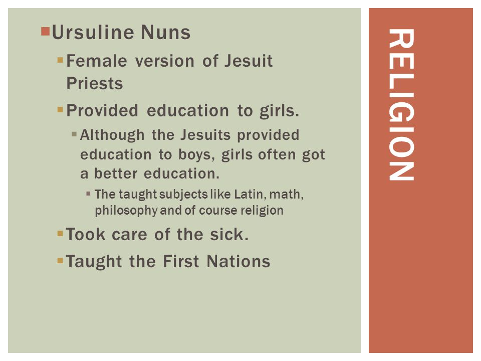 Religion Ursuline Nuns Female version of Jesuit Priests