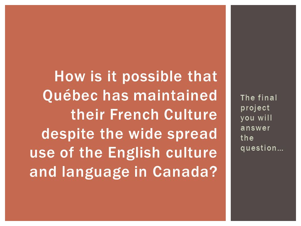 How is it possible that Québec has maintained their French Culture despite the wide spread use of the English culture and language in Canada