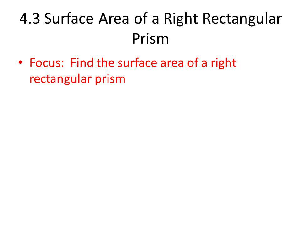 4.3 Surface Area of a Right Rectangular Prism
