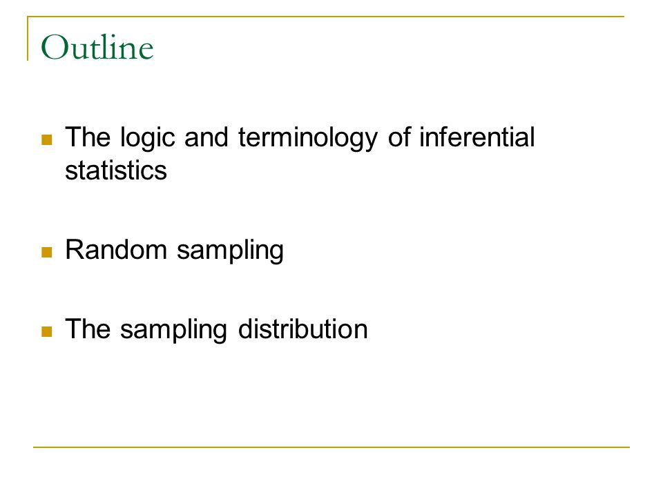 Outline The logic and terminology of inferential statistics
