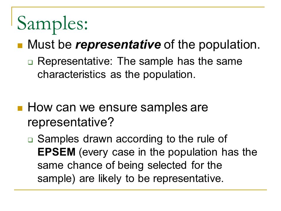 Samples: Must be representative of the population.