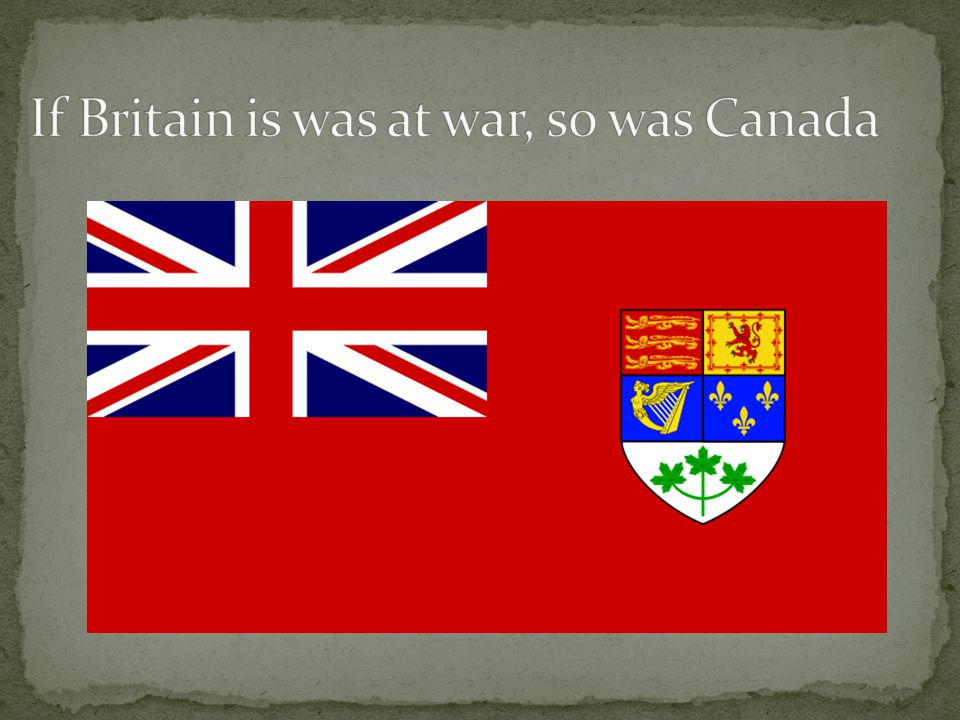 If Britain is was at war, so was Canada