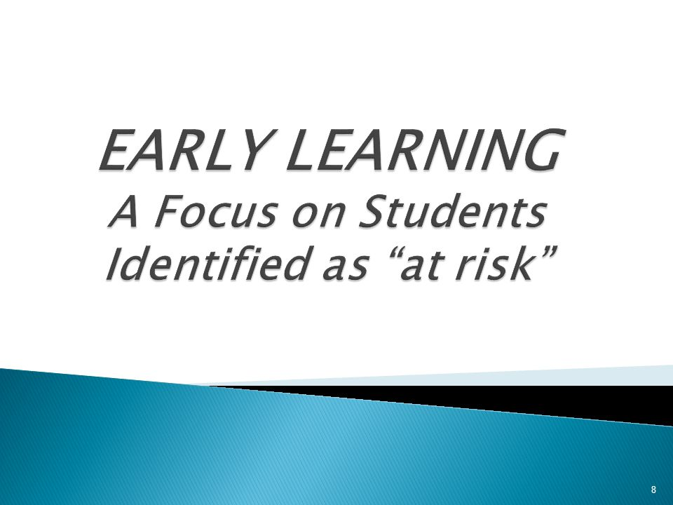 EARLY LEARNING A Focus on Students Identified as at risk