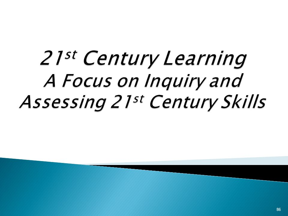 21st Century Learning A Focus on Inquiry and Assessing 21st Century Skills