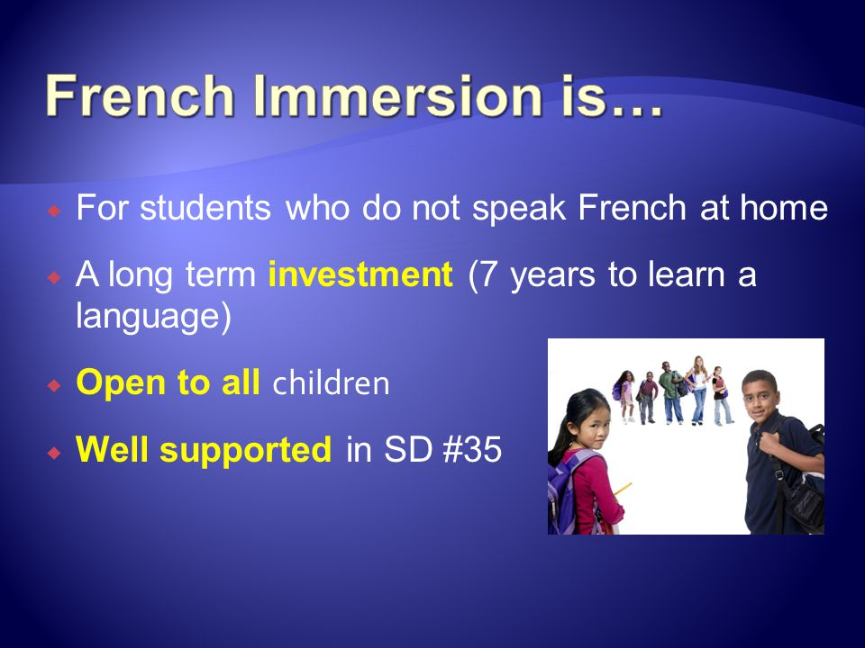 French Immersion is… For students who do not speak French at home