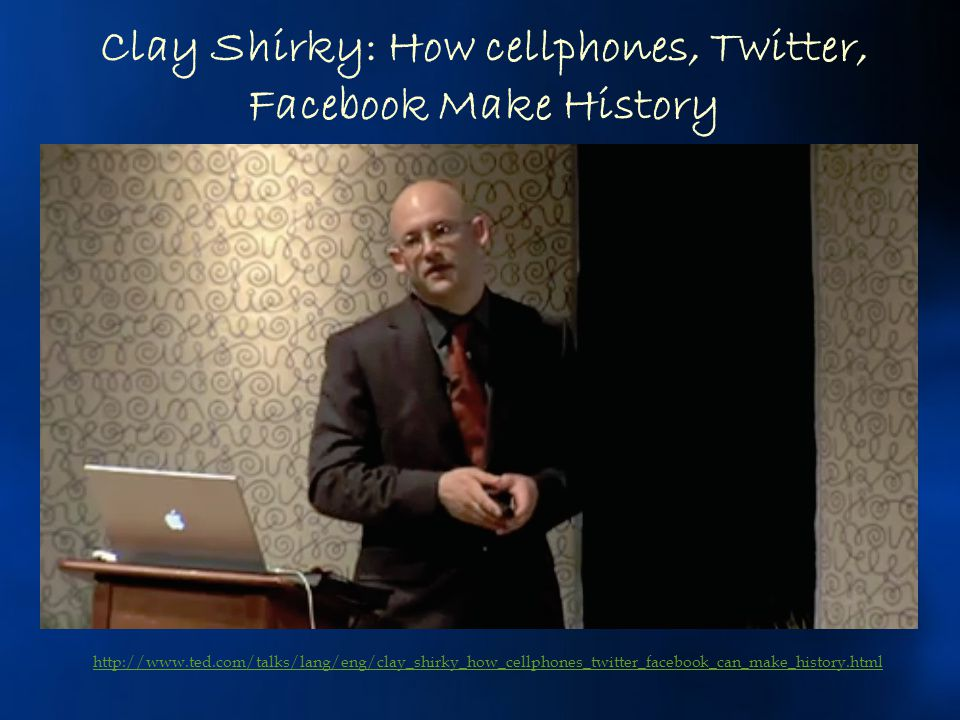 Clay Shirky: How cellphones, Twitter, Facebook Make History