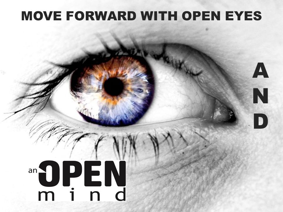 MOVE FORWARD WITH OPEN EYES