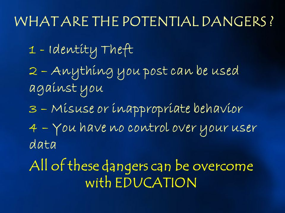 WHAT ARE THE POTENTIAL DANGERS