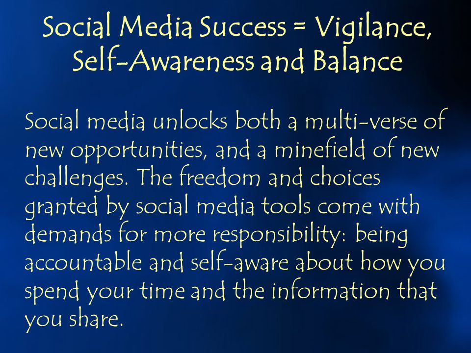 Social Media Success = Vigilance, Self-Awareness and Balance