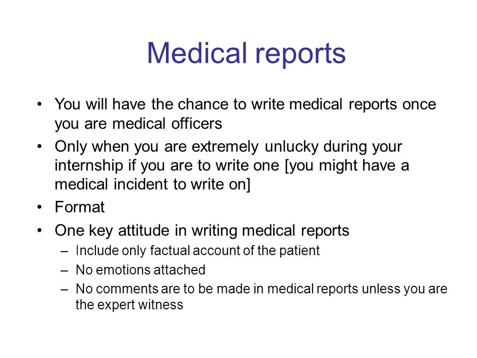 Medical reports You will have the chance to write medical reports once you are medical officers.