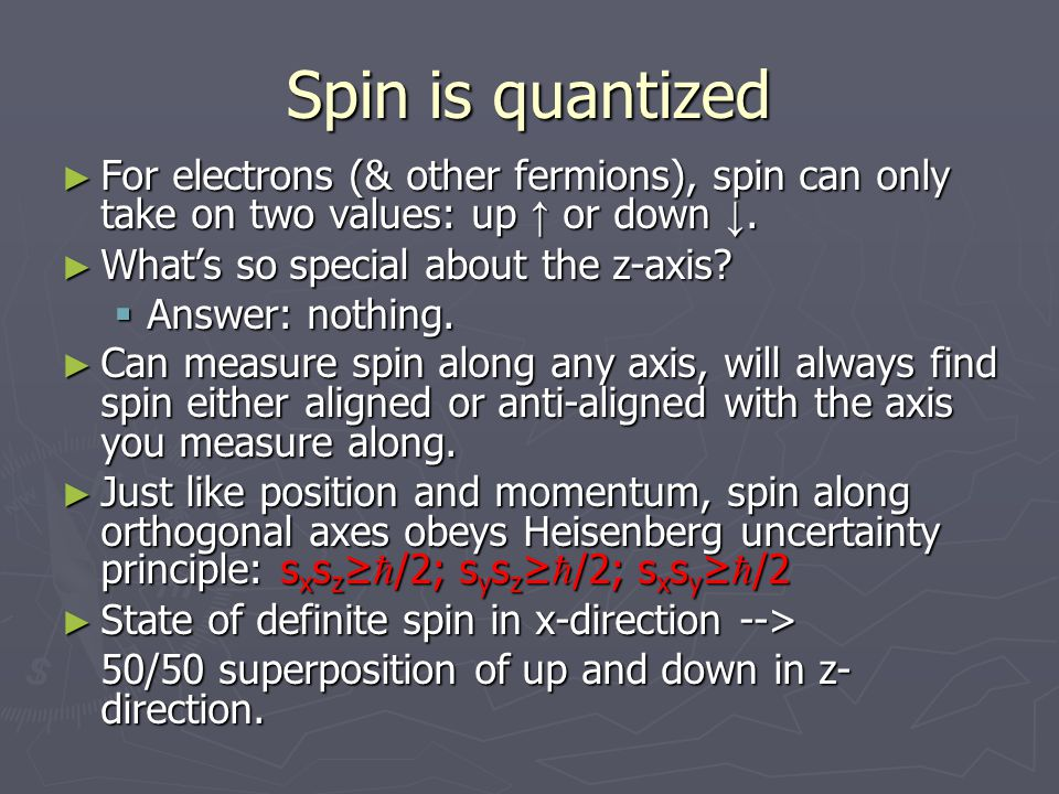 Spin is quantized For electrons (& other fermions), spin can only take on two values: up ↑ or down ↓.