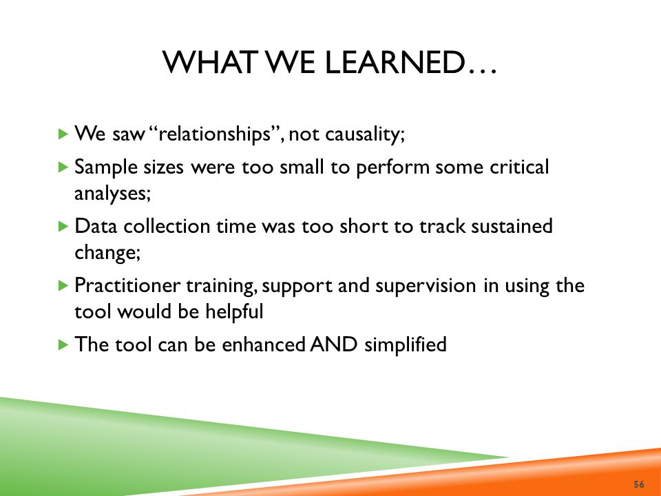 What we learned… We saw relationships , not causality;