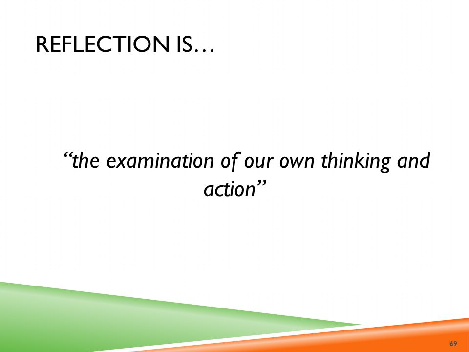 the examination of our own thinking and action