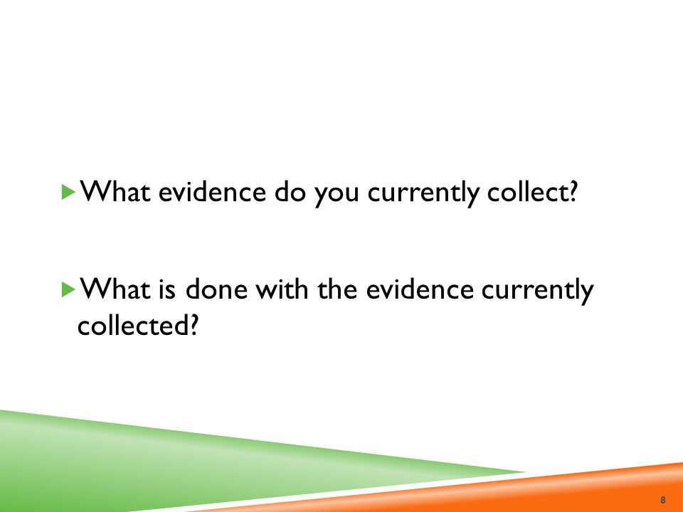 What evidence do you currently collect