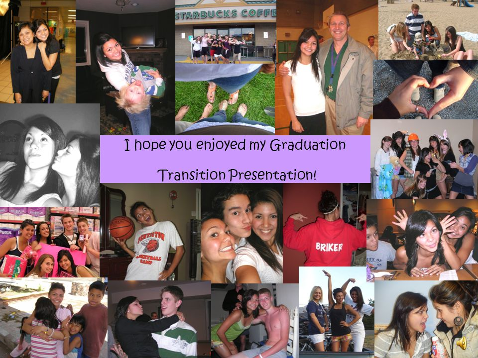 I hope you enjoyed my Graduation Transition Presentation!