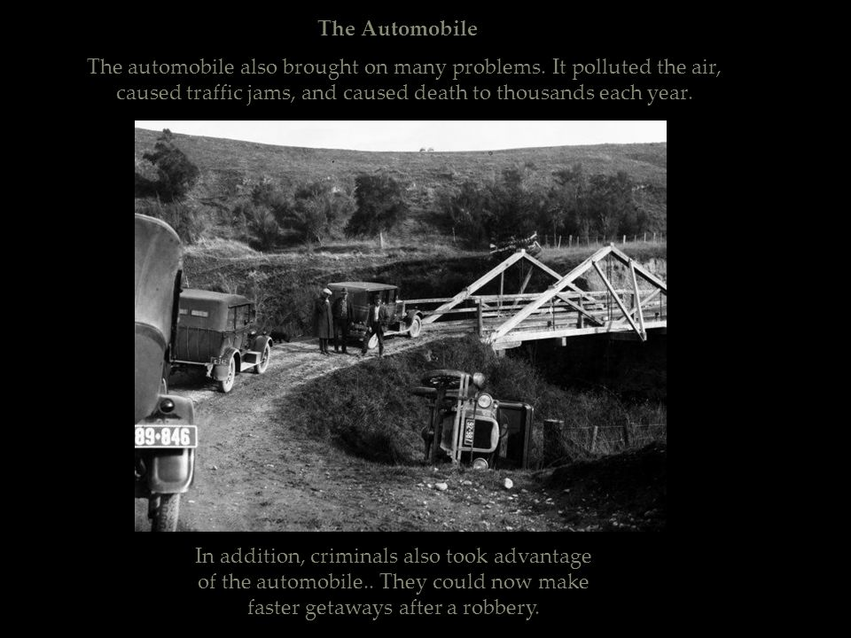 The Automobile The automobile also brought on many problems. It polluted the air, caused traffic jams, and caused death to thousands each year.