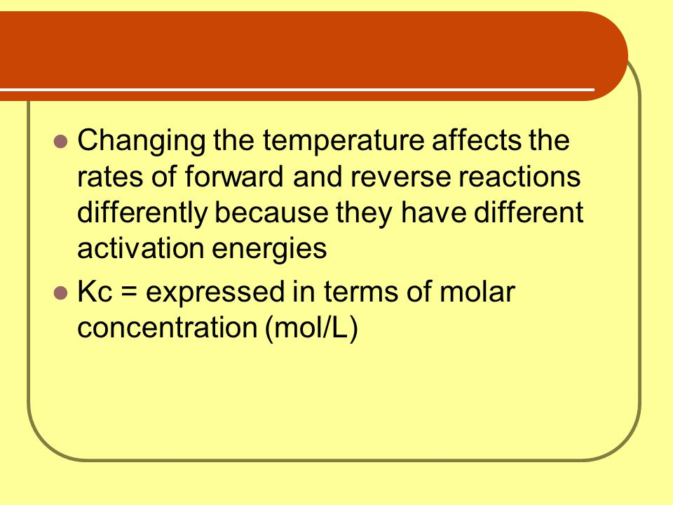 Changing the temperature affects the rates of forward and reverse reactions differently because they have different activation energies