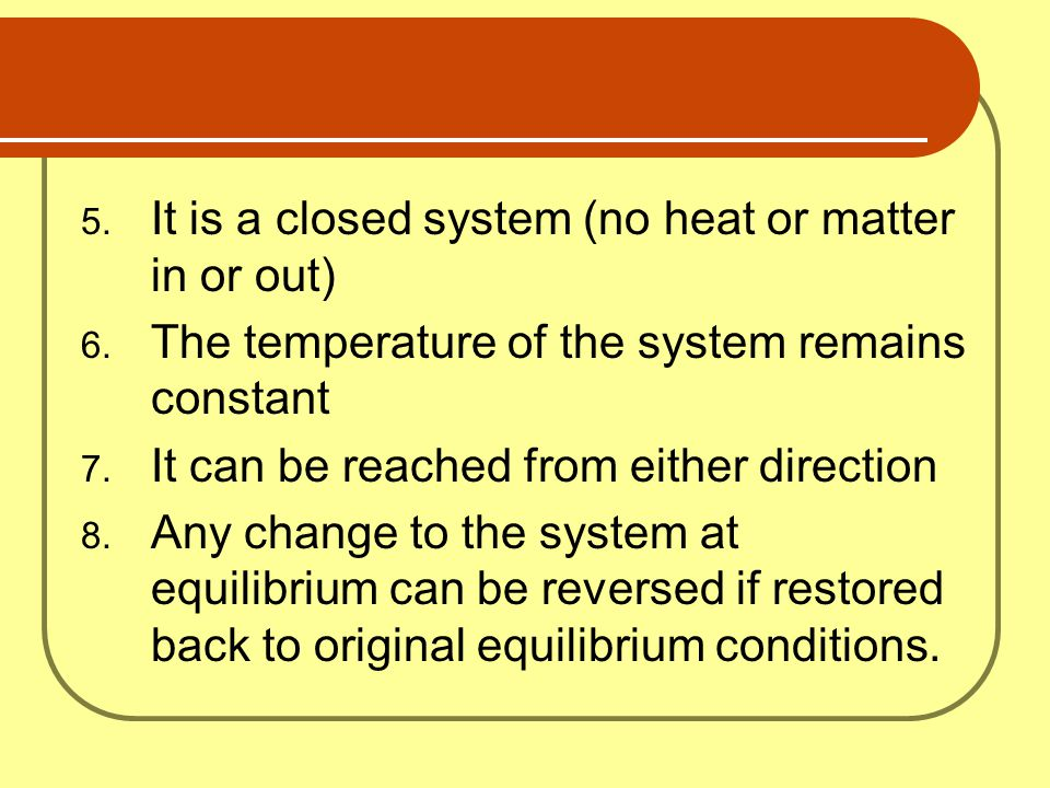 It is a closed system (no heat or matter in or out)