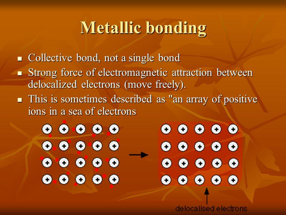 Metallic bonding Collective bond, not a single bond