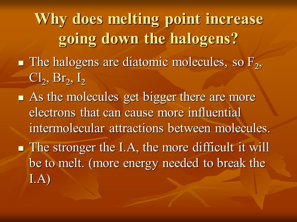 Why does melting point increase going down the halogens