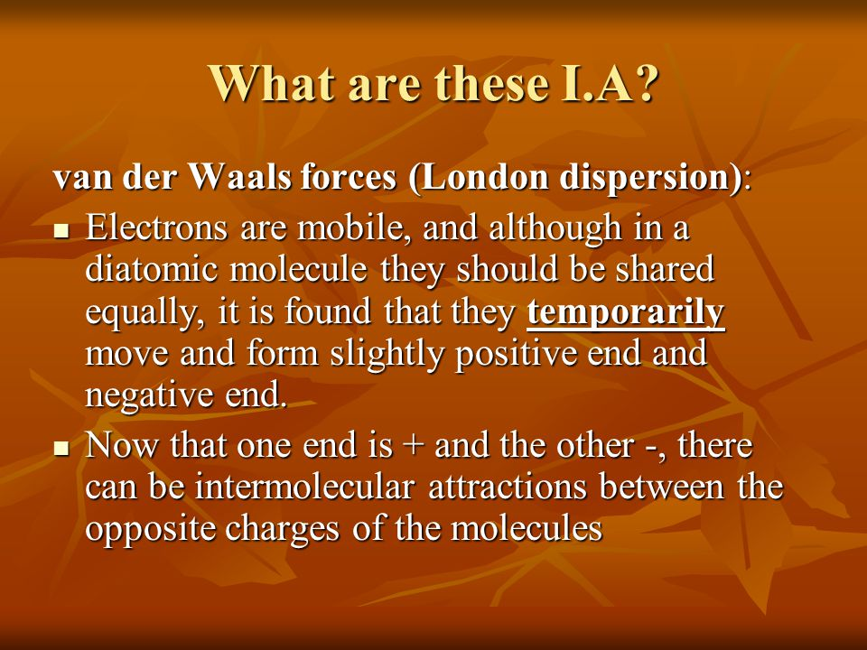What are these I.A van der Waals forces (London dispersion):