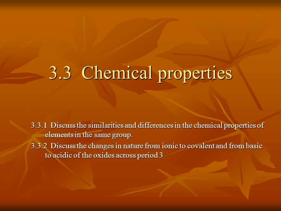 3.3 Chemical properties Discuss the similarities and differences in the chemical properties of elements in the same group.