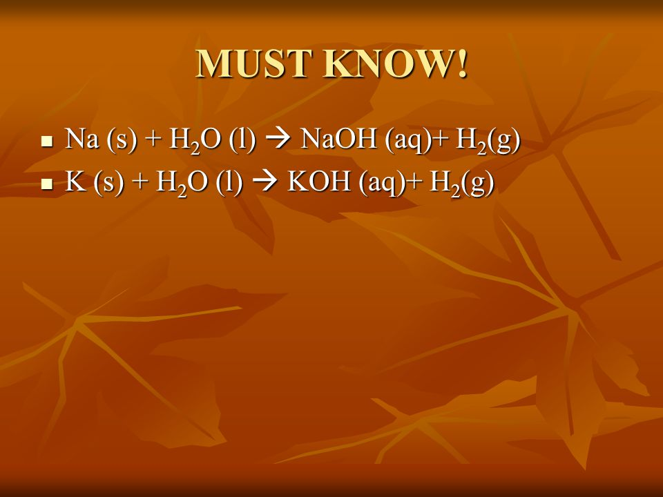 MUST KNOW! Na (s) + H2O (l)  NaOH (aq)+ H2(g)