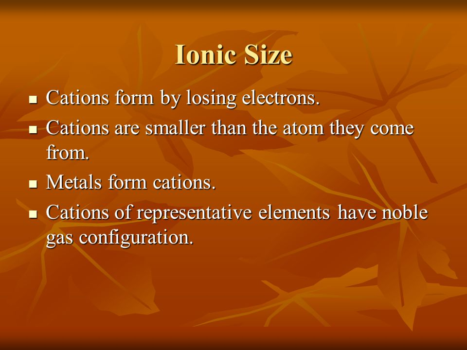Ionic Size Cations form by losing electrons.