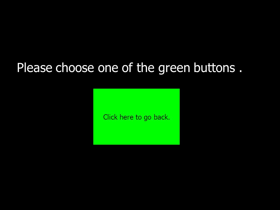 Please choose one of the green buttons .