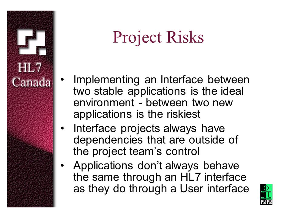 Project Risks Implementing an Interface between two stable applications is the ideal environment - between two new applications is the riskiest.